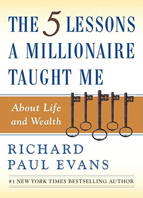 The Five Lessons a Millionaire Taught Me About Life And Wealth By Evans, Richard Paul