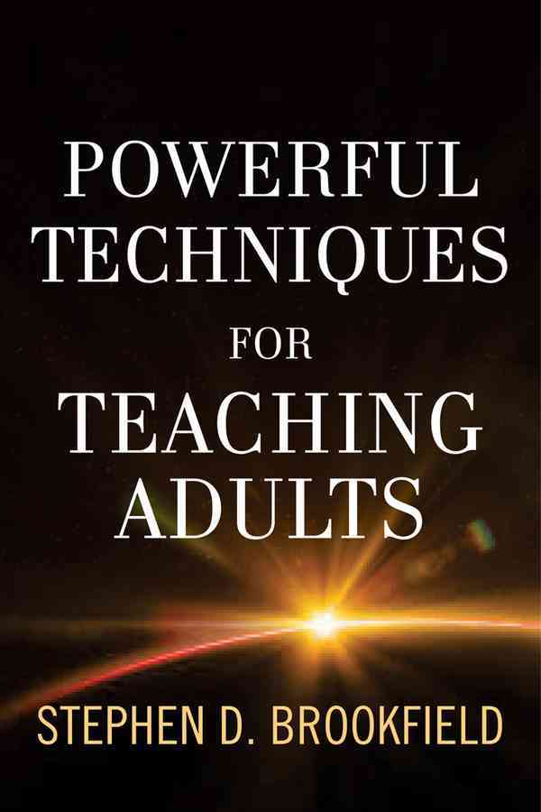 Powerful Techniques for Teaching Adults By Brookfield, Stephen D.